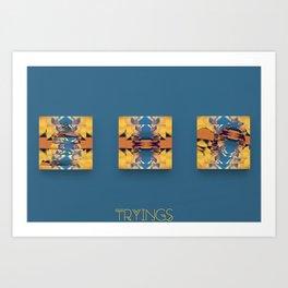 Tryings Art Print