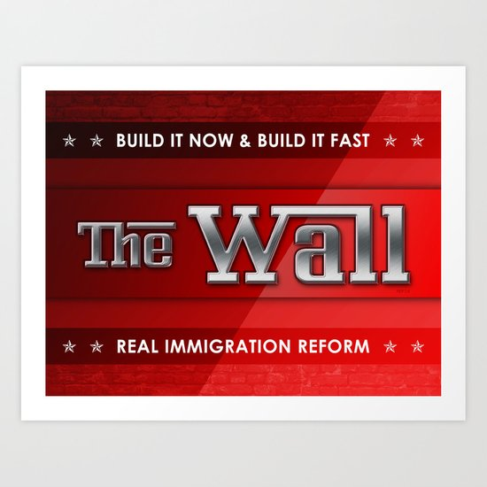 Build The Wall Art Print
