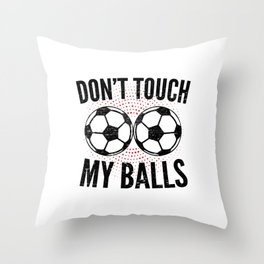Soccer Gift Football Don't Touch My Balls Throw Pillow