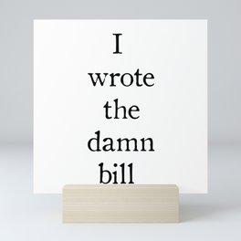 I Wrote The Damn Bill Mini Art Print
