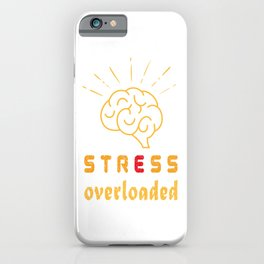 Stress Overloaded (tension, anxiety) Tee iPhone Case