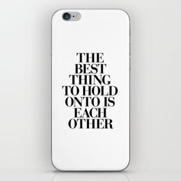 The Best Thing to Hold Onto is Each Other black and white gift for her girlfriend typography iPhone Skin