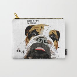 Bitch Please.  I'm Fabulous.  English Bulldog. Carry-All Pouch