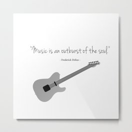 Guitars with a famous quote. Music is an outburst of the soul by Frederick delius Metal Print