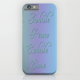 Inhale Peace, Exhale Ease iPhone Case