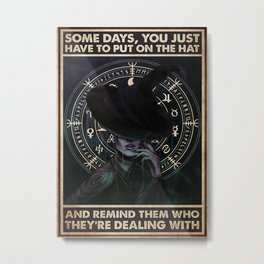 Black Hat Black Hat Witch Some Days You Have To Remind Them Metal Print