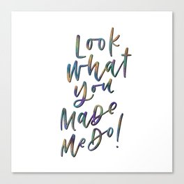 Look What You Made Me Do Canvas Print