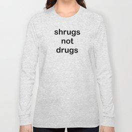 shrugs not drugs Long Sleeve T-shirt