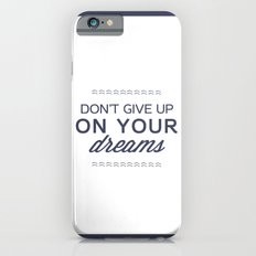 don't give up on your dreams iPhone 6s Slim Case