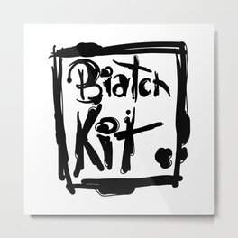Biatch Kit Metal Print