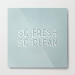 So Fresh & So Clean Metal Print