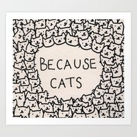 cats Art Prints featuring Because cats by Kitten Rain