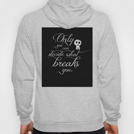 Only you can decide what breaks you Hoody