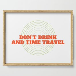 Don't Drink And Time Travel Serving Tray