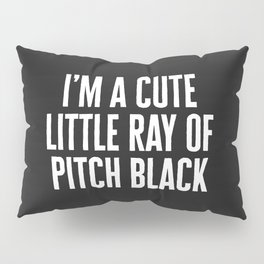 Little Ray Of Pitch Black Funny Quote Pillow Sham