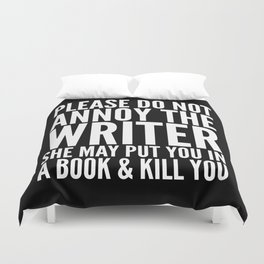 Please do not annoy the writer. She may put you in a book and kill you. (Black & White) Duvet Cover