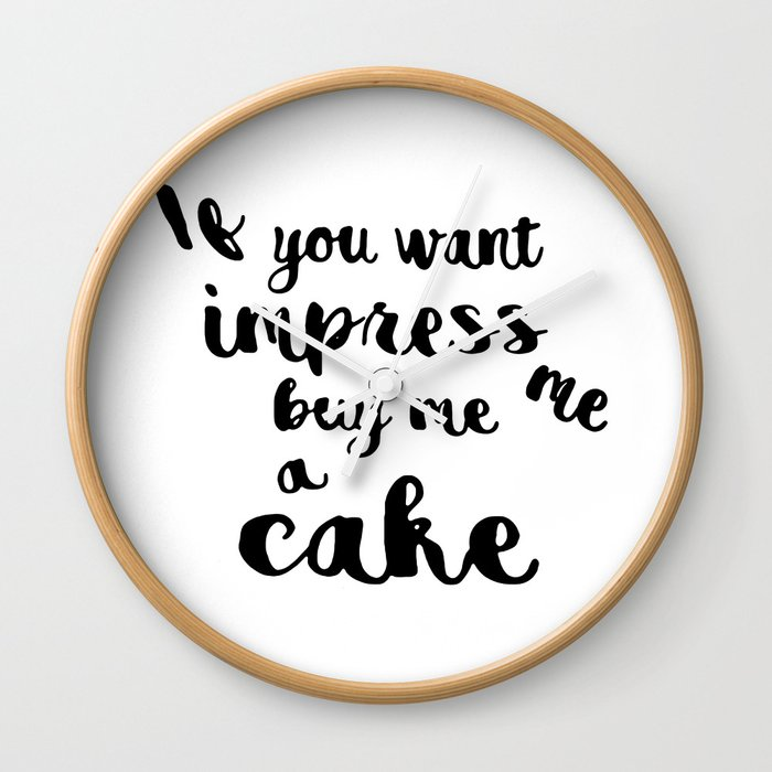 If you want impress me buy me a cake Wall Clock