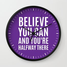 BELIEVE YOU CAN AND YOU'RE HALFWAY THERE (Purple) Wall Clock