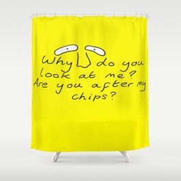 Are you after my chips? Shower Curtain