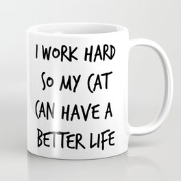 I work hard so my cat can have a better life (1) Coffee Mug