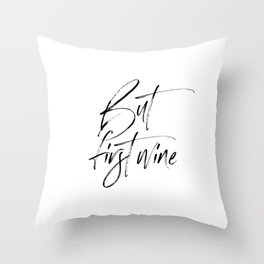 But First Wine Print, Wine Print, Wine Lover Gift Throw Pillow