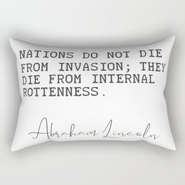 Nations do not die from invasion..Abraham Lincoln quote 9 Rectangular Pillow