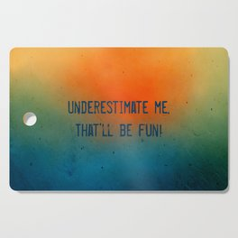 Underestimate me. That'll be fun Cutting Board