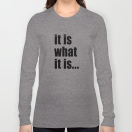 it is what it is (on white) Long Sleeve T-shirt