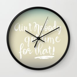 Ain't Nobody Got Time For That typography  Wall Clock