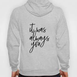 It Was Always You, Word Art, Motivational Quote, Inspirational Quote, Gift Idea Hoody