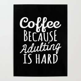 Coffee Because Adulting is Hard (Black & White) Poster