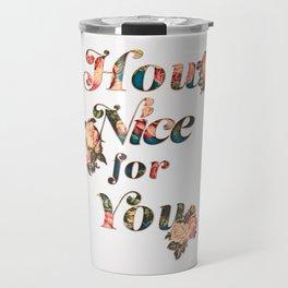 How Nice For You Travel Mug