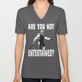 Are You Not Entertained?! Unisex V-Neck
