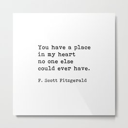 You Have A Place In My Heart, F. Scott Fitzgerald, Quote Metal Print
