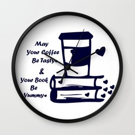 May Your Coffee Be Tasty & Your Book Be Yummy Wall Clock