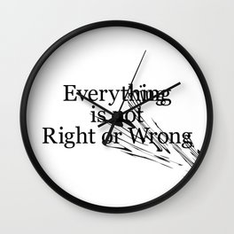 Everything is not Right or Wrong Wall Clock