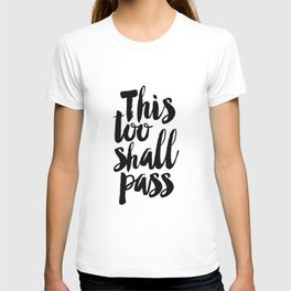 this too shall pass, inspirational quote,motivational poster,quote prints,black and white T-shirt
