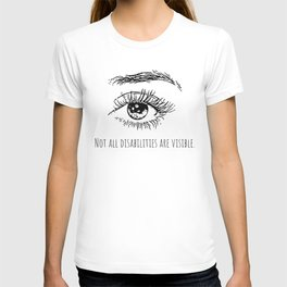 Not all disabilities are visible. T-shirt