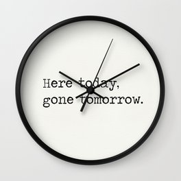 Here today, gone tomorrow. Wall Clock