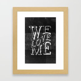 WE LOVE ME Framed Art Print