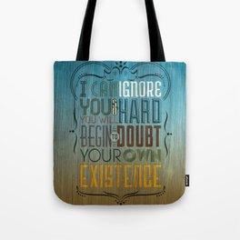 I can ignore you Tote Bag