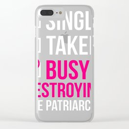 SINGLE TAKEN BUSY DESTROYING THE PATRIARCHY Clear iPhone Case