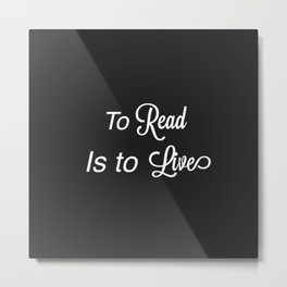 To Read Is to Live Metal Print