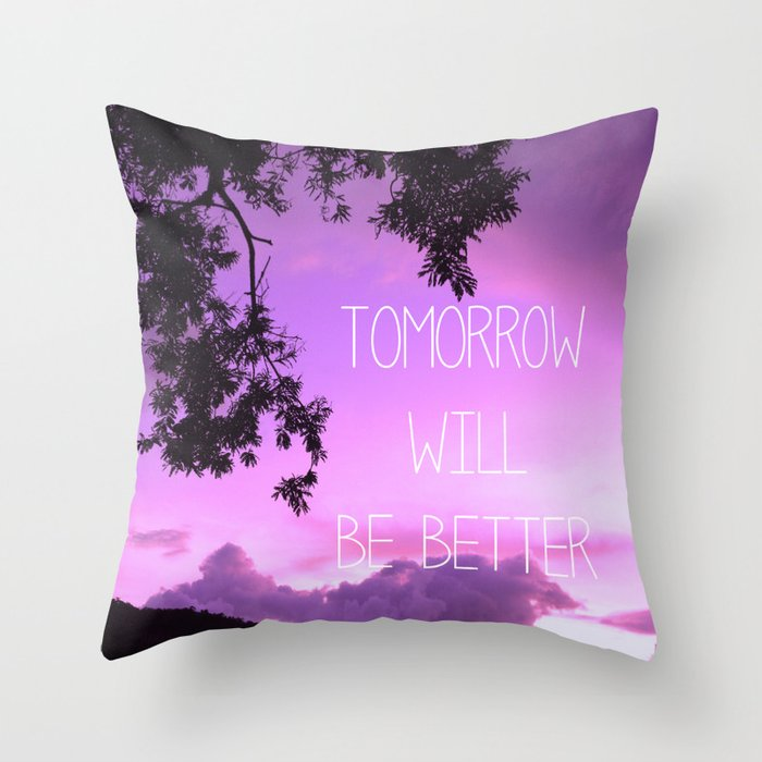 Tomorrow will be better! Throw Pillow