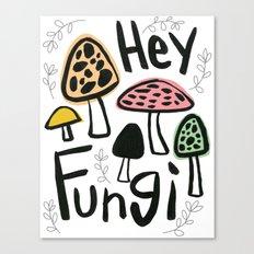 Hey Fungi Canvas Print