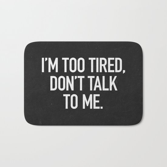 I'm too tired, don't talk to me. Bath Mat