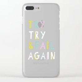 Try & Fail, Try Again Clear iPhone Case