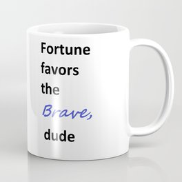 Fortune favors the brave, dude  Coffee Mug