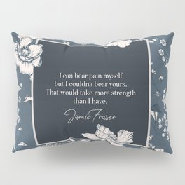 I can bear pain myself but I couldna bear yours... Jamie Fraser Pillow Sham