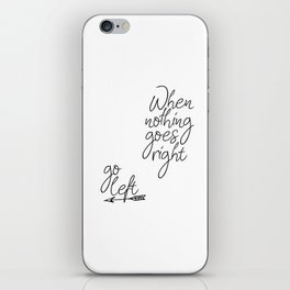 Typography Poster, When Nothing Goes Right Go Left, Inspirational Quote iPhone Skin